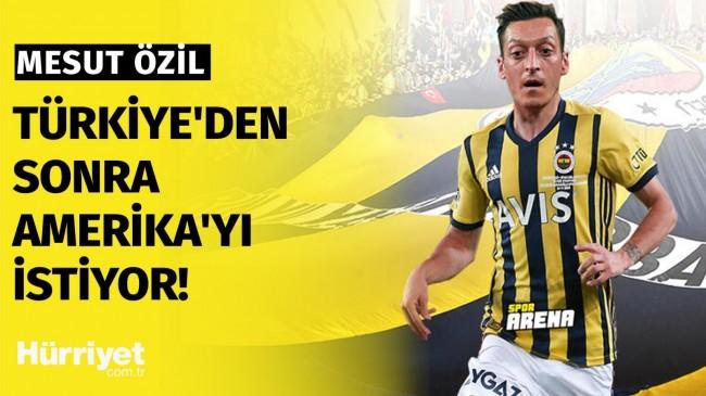 Mesut Özil Türkiye'den sonra Amerika'yı istiyor!