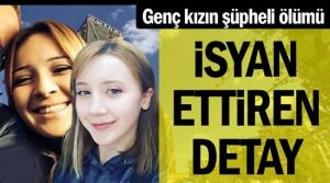 Genç kızın şüpheli ölümünde isyan ettiren detay ortaya çıktı